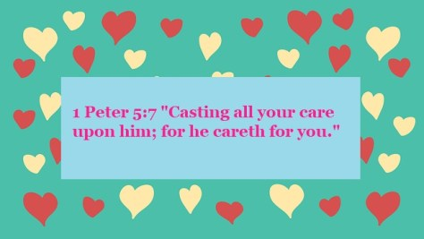 """1 Peter 5:7 """"Casting all your care upon him; for he careth for you."""""""