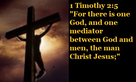 "1 Timothy 2:5 ""For there is one God, and one mediator between God and men, the man Christ Jesus;"""