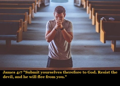 """James 4:7 """"Submit yourselves therefore to God. Resist the devil, and he will flee from you."""""""