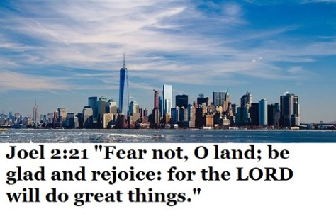 """Joel 2:21 """"Fear not, O land; be glad and rejoice: for the LORD will do great things."""""""