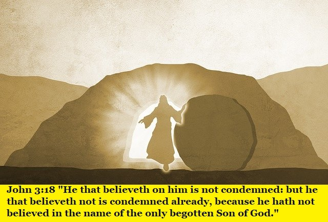 """John 3:18 """"He that believeth on him is not condemned: but he that believeth not is condemned already, because he hath not believed in the name of the only begotten Son of God."""""""