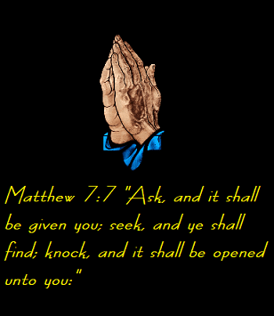 "Matthew 7:7 ""Ask, and it shall be given you; seek, and ye shall find; knock, and it shall be opened unto you:"""