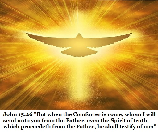 """John 15:26 """"But when the Comforter is come, whom I will send unto you from the Father, even the Spirit of truth, which proceedeth from the Father, he shall testify of me:"""""""