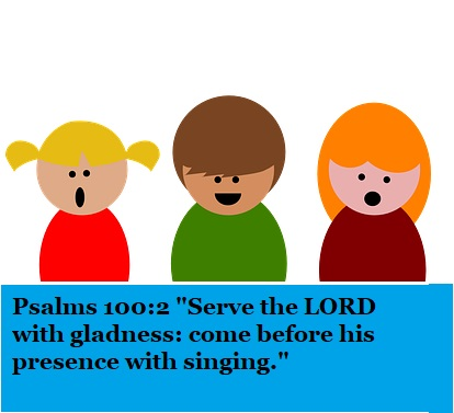 """Psalms 100:2 """"Serve the LORD with gladness: come before his presence with singing."""""""