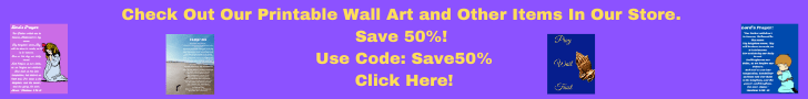 Check Out Our Printable Wall Art and Other Items In Our Store! Save 50%! Use Code: Save50% Click Here!