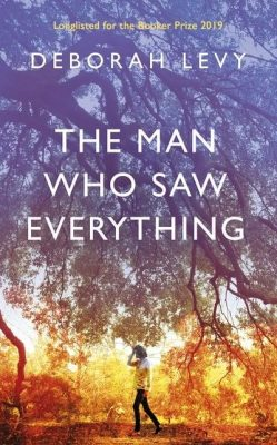 Deborah Levy man who saw everything