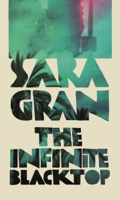 The Infinite Blacktop sara gran