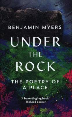 Under the Rock: The Poetry of a Place by Benjamin Myers