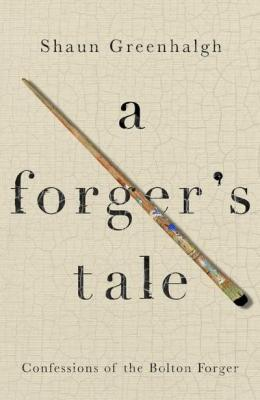 A Forger's Tale by Shaun Greenhalgh
