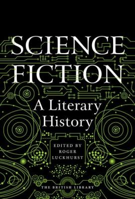 Science Fiction: A Literary History edited by Roger Luckhurst