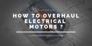 How To Overhaul Electrical Motors On Ship And Industries ?