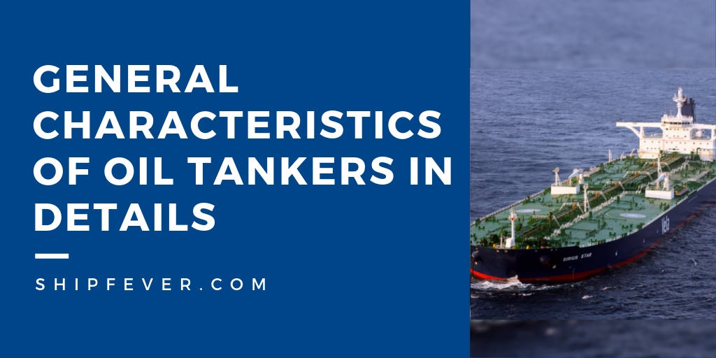 General Characteristics of Oil Tankers In Details