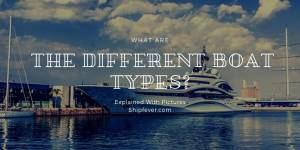 What Are Different Boat Types? | A Guide On Types Of Boats