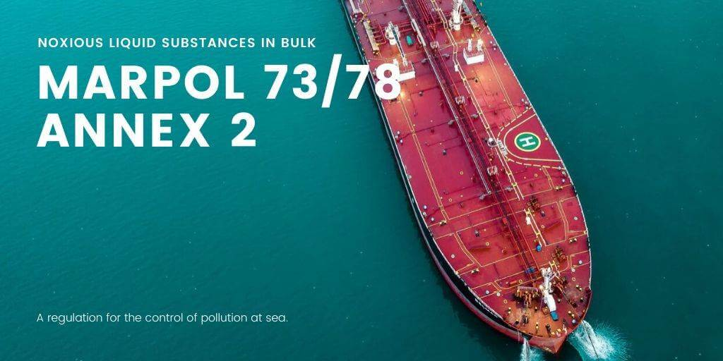 MARPOL 73/78 Annex 2 ( Noxious Liquid Substances in Bulk )