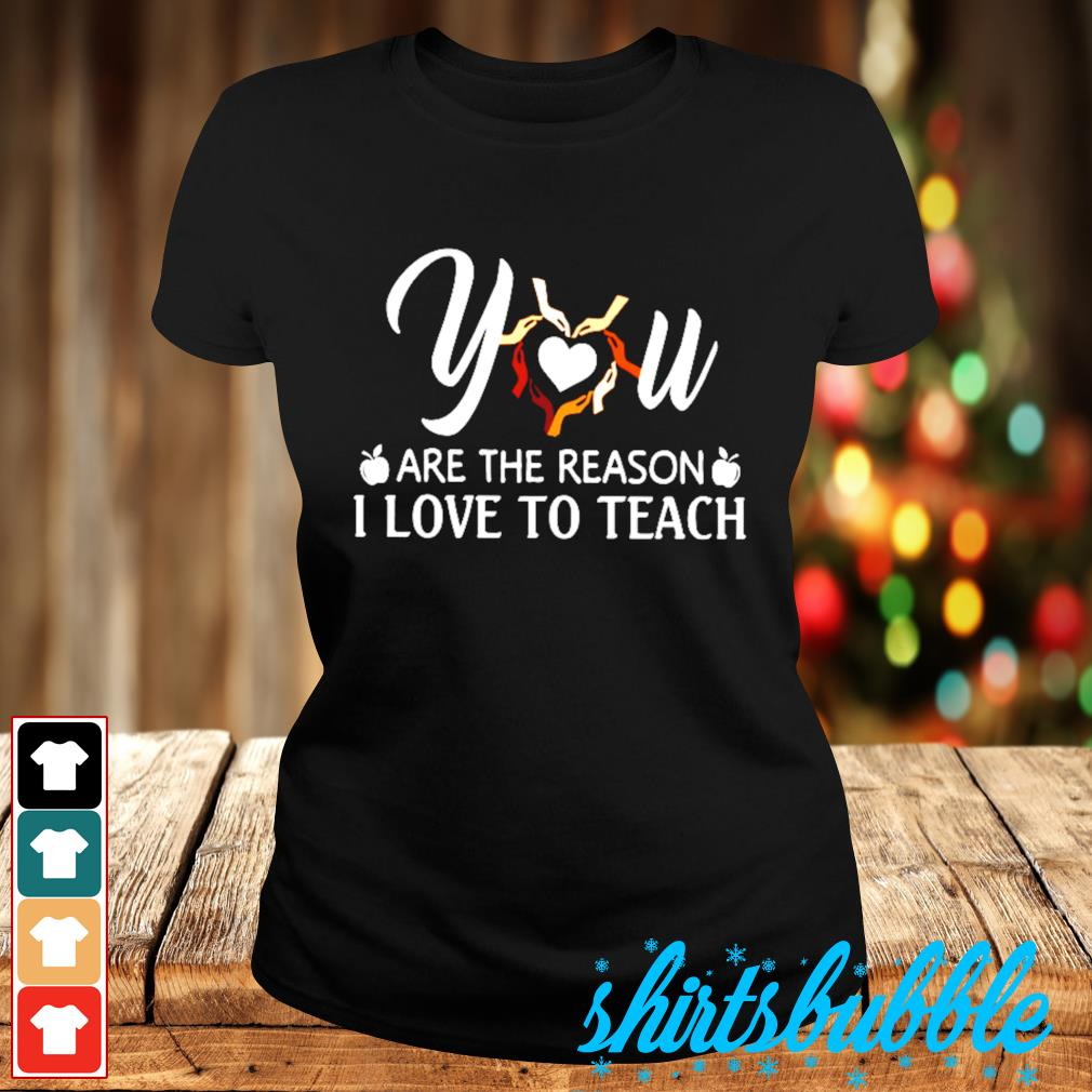 Download You are the reason I love to teach shirt - Shirts Bubble
