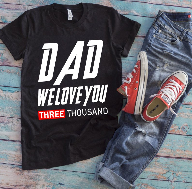 Download Dad We Love You three Thousand T Shirt, Marvel Avengers ...