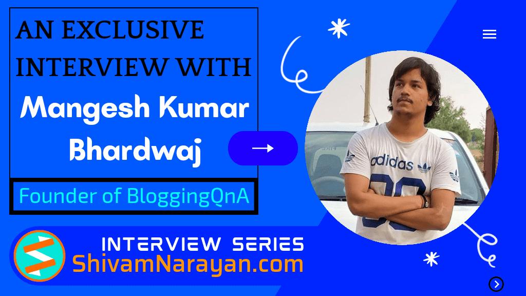 An Exclusive Interview with Mangesh Kumar Bhardwaj – Founder of BloggingQnA via @dmshivamnarayan