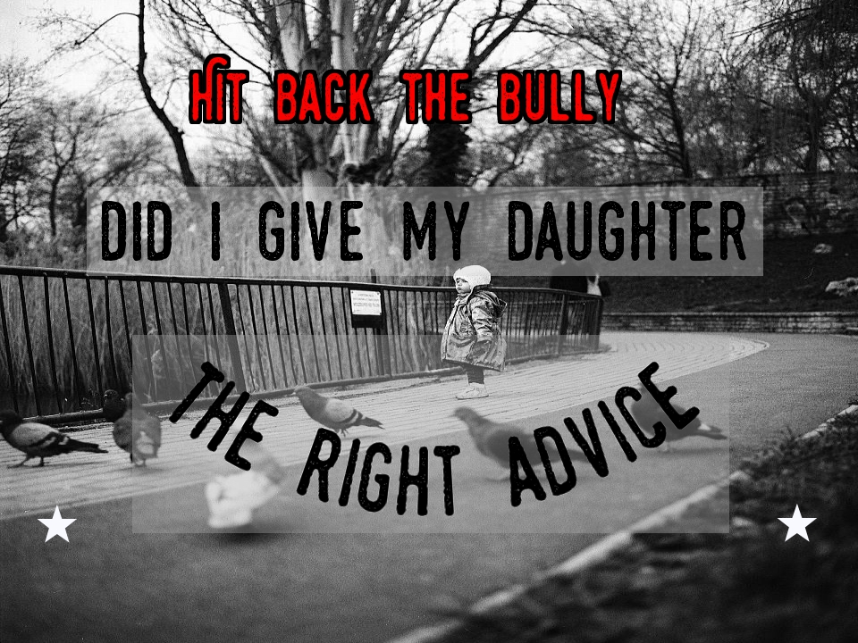 Hit back the bully- Did I give my daughter the right advice?