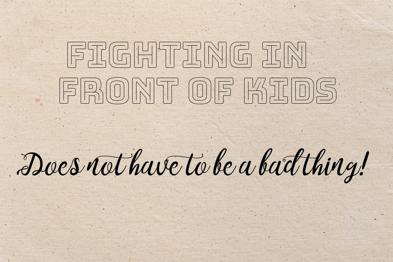Fighting in front of kids- Does not have to be a bad thing!