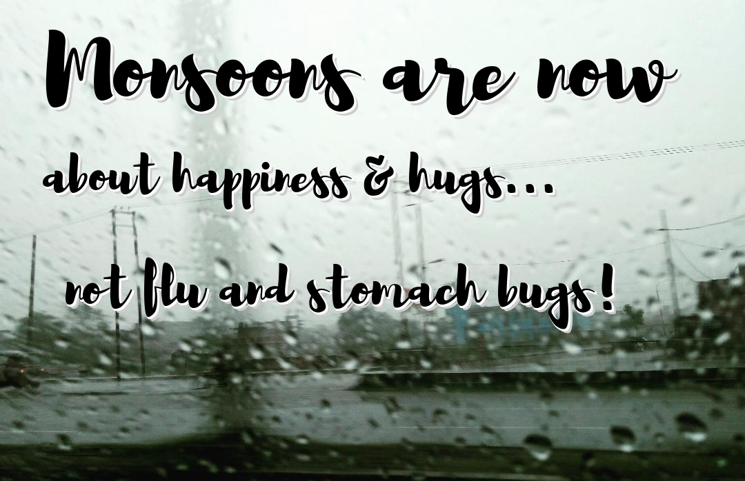 Monsoons are now about happiness & hugs...not flu and stomach bugs!