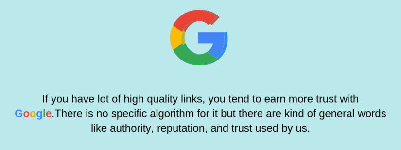 If you have a lot of high quality links, you tend to earn more trust with Google.