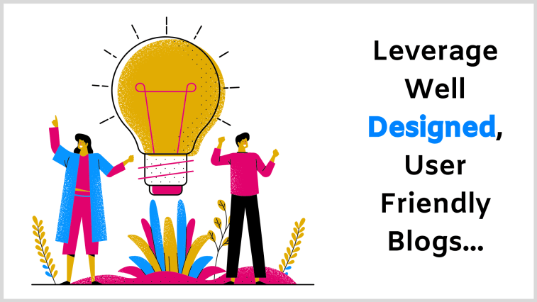 Leverage well-designed and user friendly blogs for better marketing results.