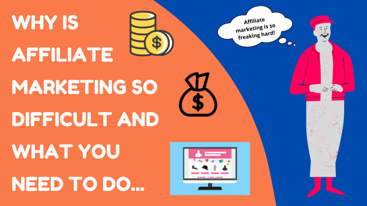 Why is affiliate marketing so difficult and what you need to do...