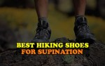Best Hiking Shoes for Supination 2021 | Complete Buying Guide