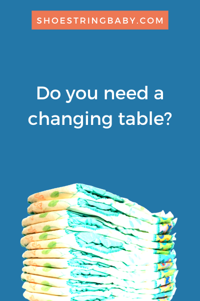 Do you need a changing table?