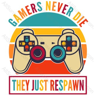 Gamers Never Die They Just Respawn T-shirt Design For Sale