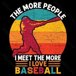 The More People I Meet The More I Love Baseball