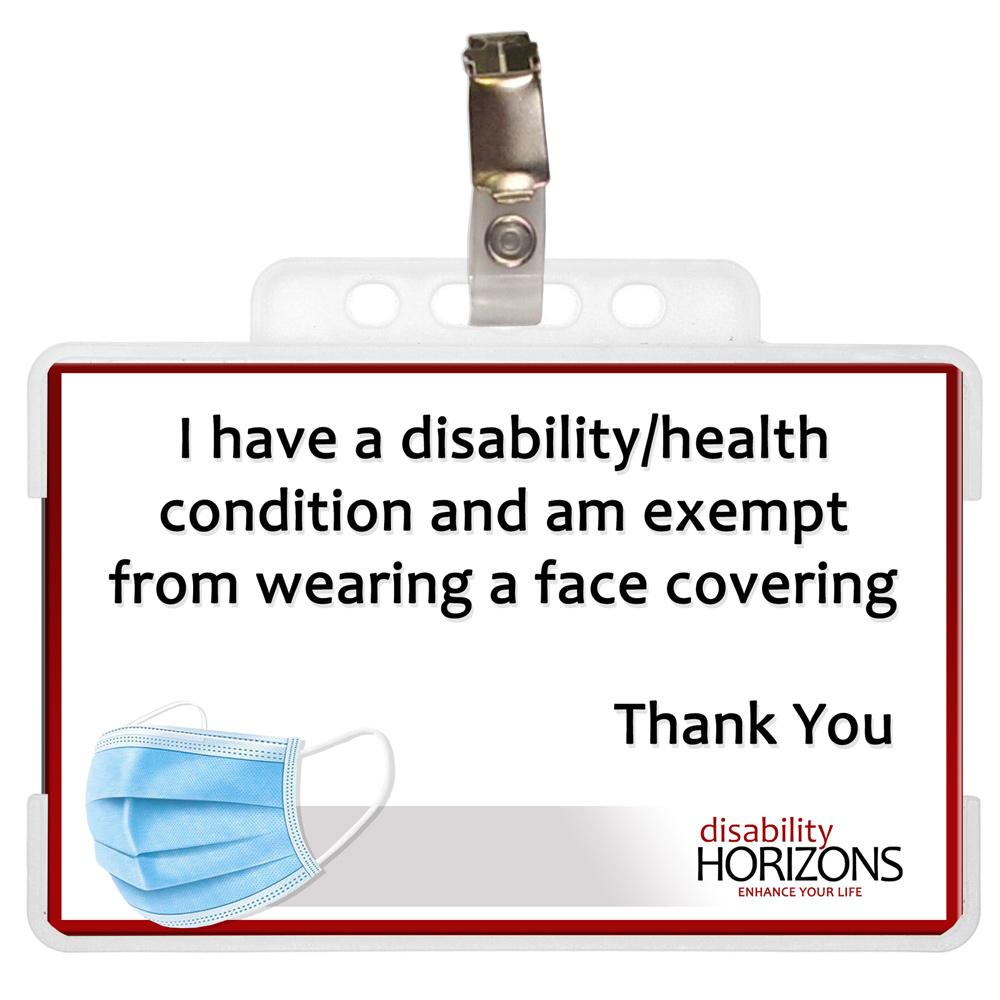 "Image shows a ID card in a clear, plastic ID card holder with a badge clip. Plastic ID card features a photograph of a blue surgical mask, the logo for Disability Horizons and text which reads ""I have a disability/health condition and am exempt from wearing a face covering Thank You"""