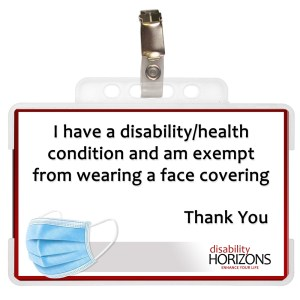 """Image shows a ID card in a clear, plastic ID card holder with a badge clip. Plastic ID card features a photograph of a blue surgical mask, the logo for Disability Horizons and text which reads """"I have a disability/health condition and am exempt from wearing a face covering Thank You"""""""