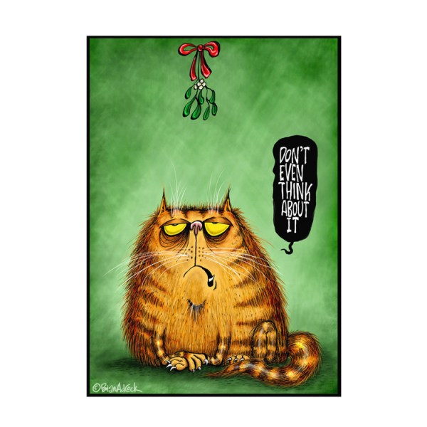 "Image is an illustrated Christmas card with a bold, green background, featuring a ginger tabby cat with an irksome expression on its face, sat beneath some mistletoe. From a speech bubble the cat is saying ""Don't even think about it"""