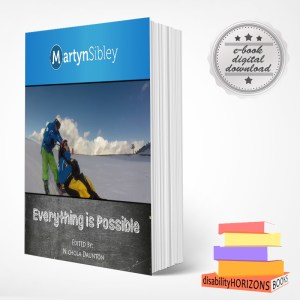 "Image shows a book standing upright with cover art for Martyn Sibley's ""Everything is Possible"" book. In the top righthand corner there is a promotional rosette with text which reads ""e-book digital download"" and in the bottom right corner is the multi-coloured logo for Disability Horizons books."
