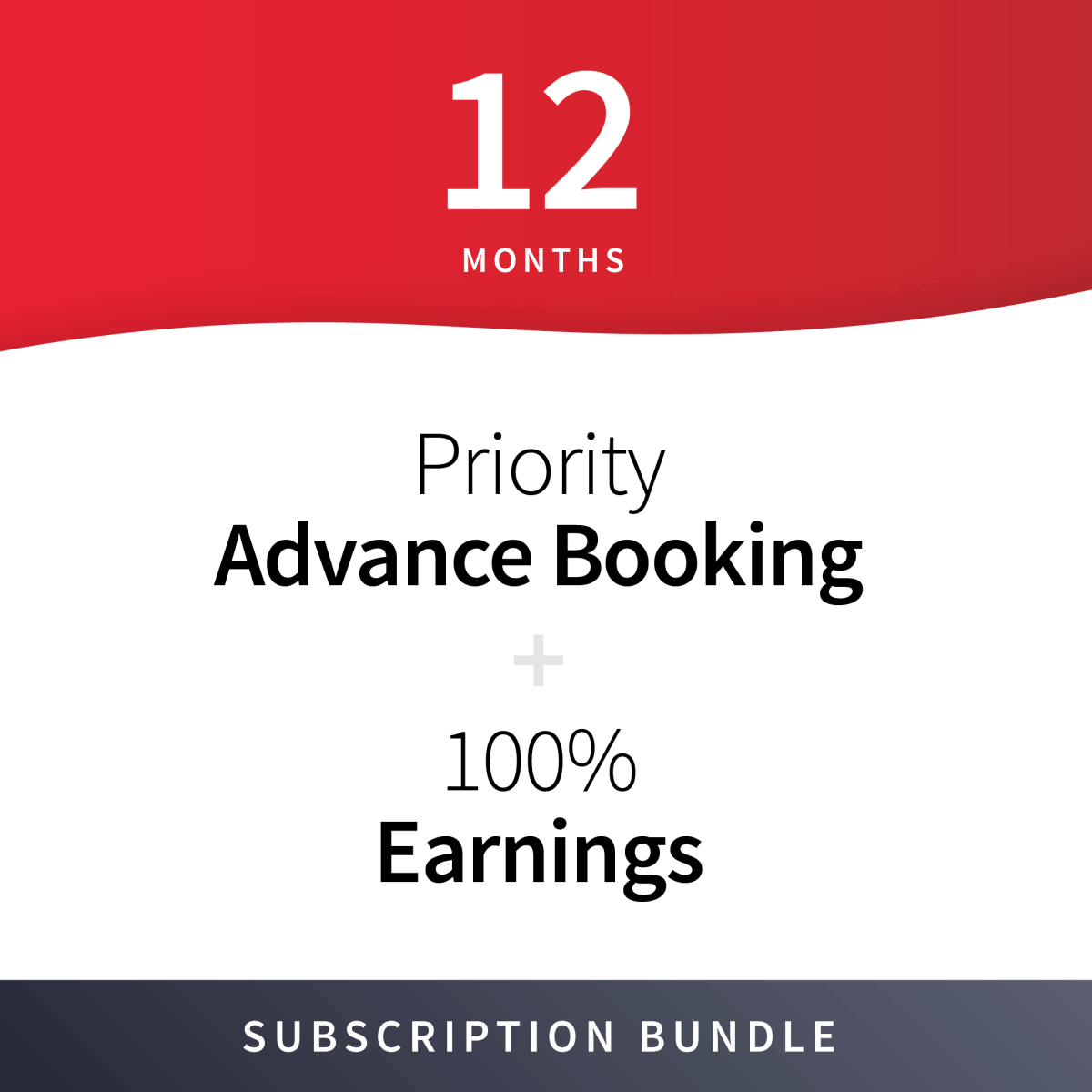 100% Earnings + Priority Advance Booking Subscription Bundle - 12 Months 15