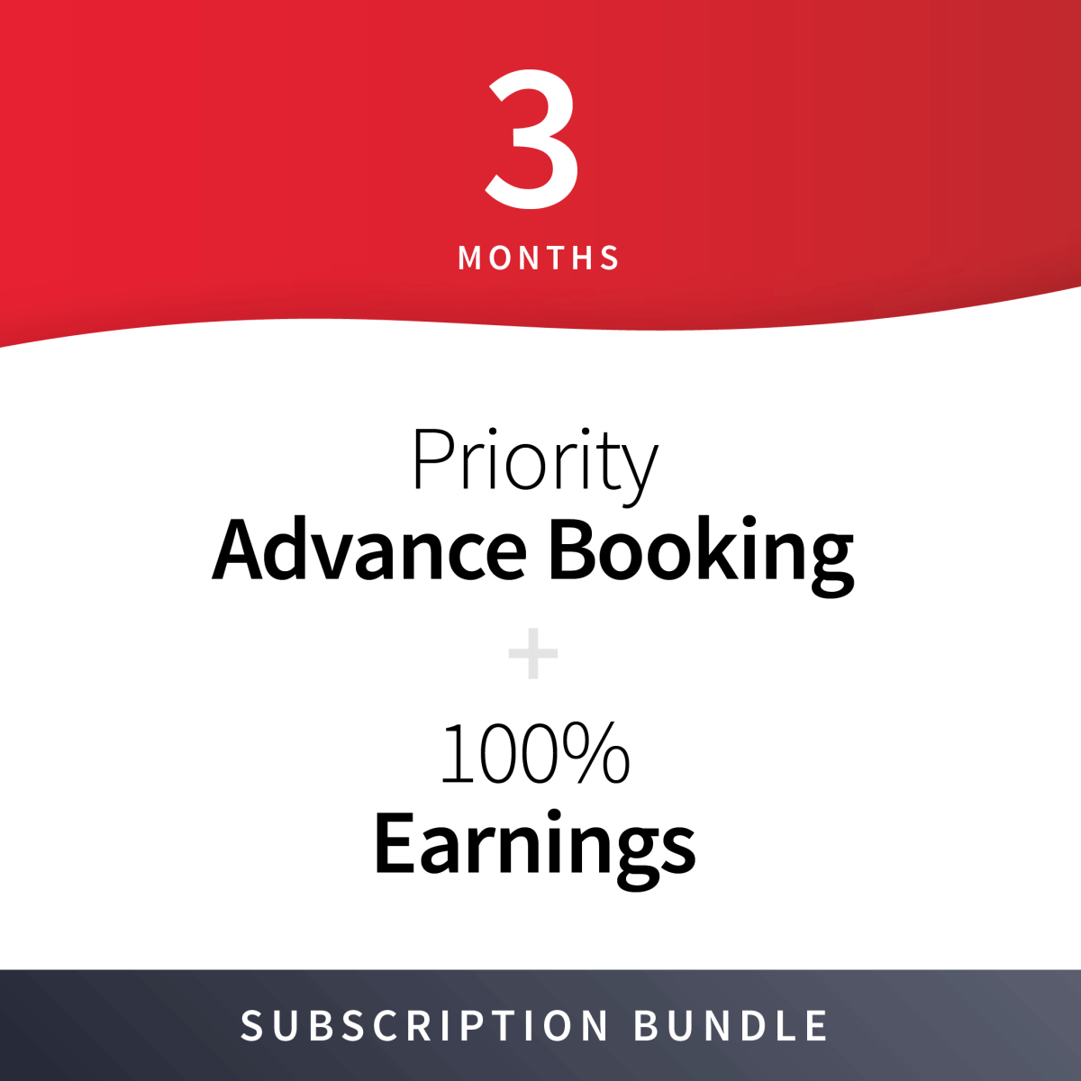 100% Earnings + Priority Advance Booking Subscription Bundle - 3 Months 4