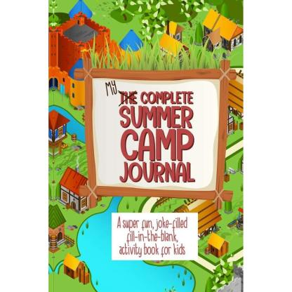 My Complete Summer Camp Journal A Super Fun, Joke-Filled Fill-In-The Blank, Activity Book For Kids: Summer Camp Activity Writing Book, Draw And Write Journal, Composition Notebook, Happy Memories Diary Paperback