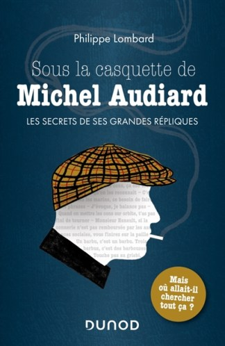 Sous la casquette de Michel Audiard : les secrets de ses grandes répliques