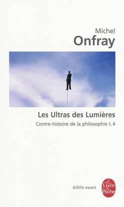 Contre-histoire de la philosophie Volume 4, Les ultras des Lumières