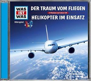 WAS IST WAS Hörspiel: Der Traum vom Fliegen/ Helikopter im Einsatz | Tessloff Verlag