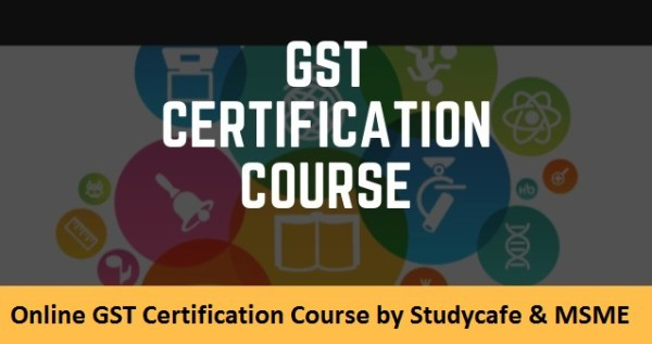 Online GST Certification Course by Studycafe & MSME
