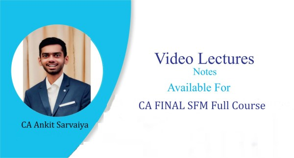 CA Final SFM (New Course) Video Lecture by CA Ankit Sarvaiya