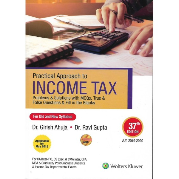 PRACTICAL APPROACH TO INCOME TAX BY DR. GIRISH AHUJA & DR. RAVI GUPTA (OLD & NEW SYLLABUS)