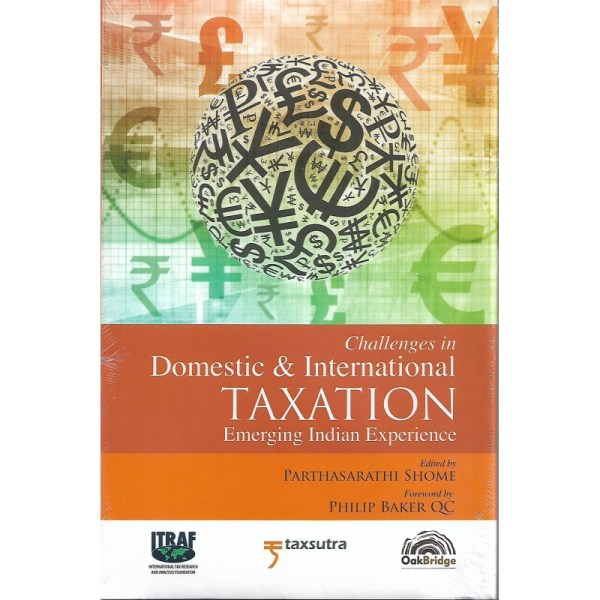 CHALLENGES IN DOMESTIC & INTERNATIONAL TAXATION EMERGING INDIAN EXPERIENCE BY PARTHASARATHI SHOME
