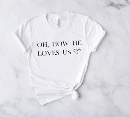 Oh how he loves tshirt short sleeve shirt