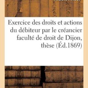 De l'exercice des droits et actions du debiteur par le creancier faculte de droit de Dijon, these