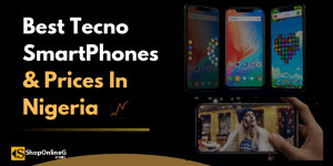 Best Tecno Phones And Prices In Nigeria 2020