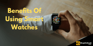 10 Benefits Of Using Smart Watches