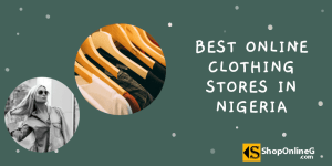 Read more about the article 27 Best Online Clothing Stores In Nigeria